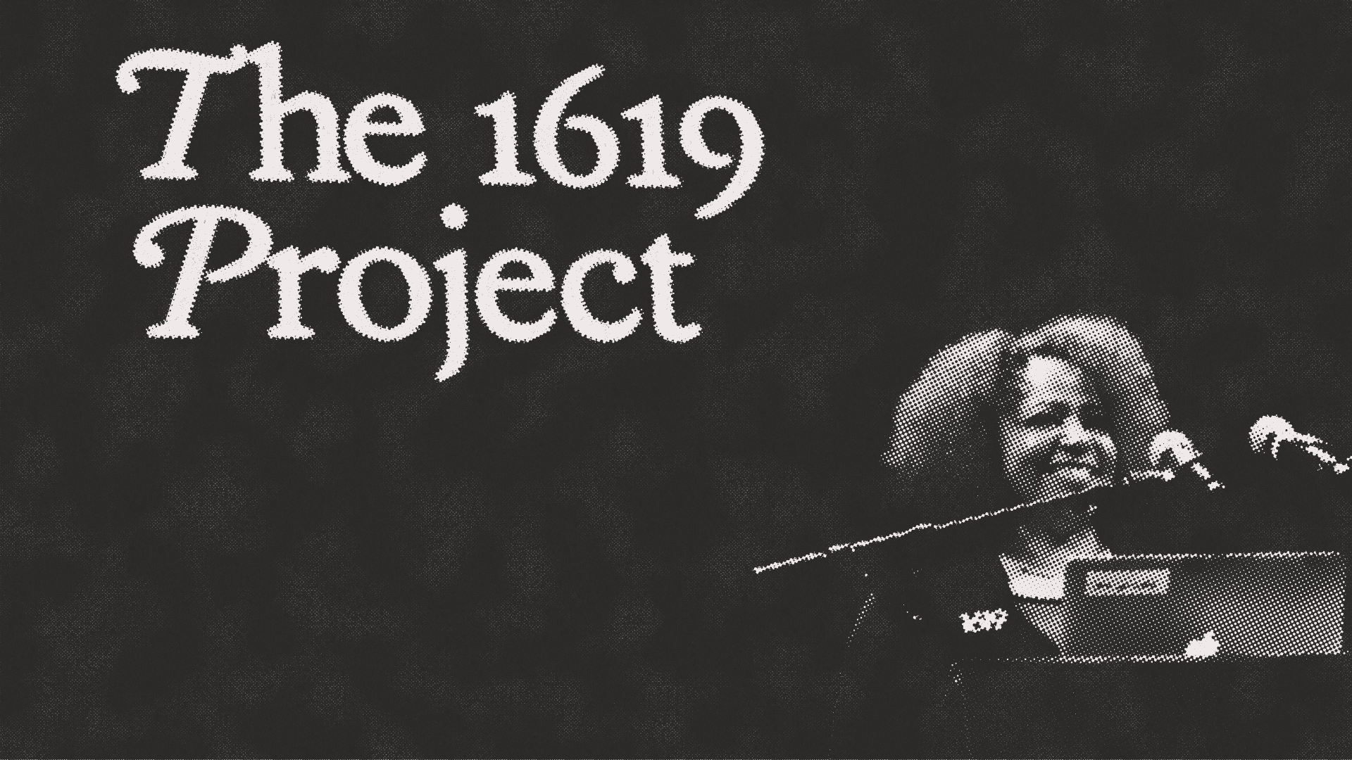 1619 Project.